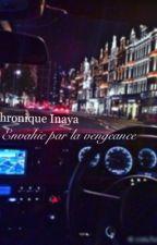 Chronique d'Inaya : Envahie par la vengeance by ChroniqueDeLeyla
