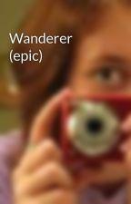 Wanderer (epic) by Karsyn