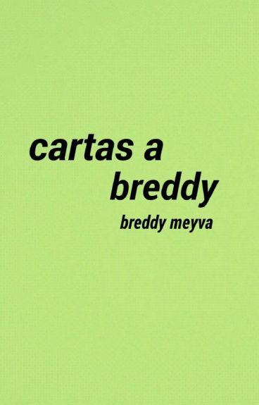cartas a breddy ➳ breddy.