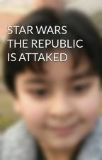 STAR WARS THE REPUBLIC IS ATTAKED by MuhammadQureshi0