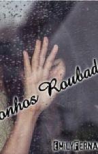 Sonhos Roubados by EmillyJamilly