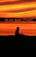 1st Art Book! (Trash) by -_Kayco-Online_-