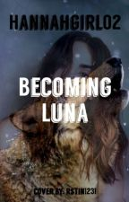 Becoming Luna by Hannahgirl02