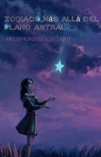 Zodiaco, más allá del plano astral [PAUSADA] by 16lovebooks_otaku