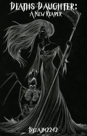 Deaths Daughter: A new reaper. by ajm2242