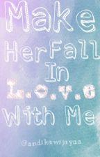 Make Her Fall in Love With Me by AndikaWijayaa
