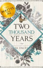 Two Thousand Years | Empire Saga Book One *Wattys 2016 Winner* by druidrose
