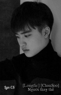 [Longfic] [ChanSoo] Người thay thế