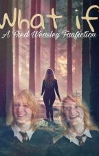 What If {Fred Weasley} by SoMonde