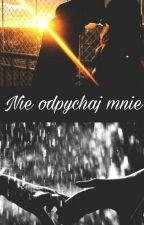 Nie odpychaj mnie [POPRAWIANE] by Klakierek26