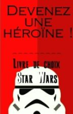 Devenez une héroïne dans Star Wars ! (Livre de choix) by Beyond-The-Sky