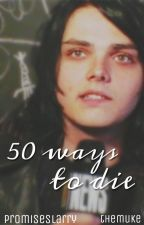 50 ways to die • frerard by themuke