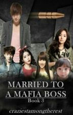 MARRIED TO A MAFIA BOSS Book 3 #Wattys2016 by craziestamongtherest