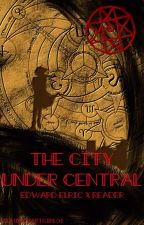The City Under Central (Edward Elric x Reader) by demigodartgirl01