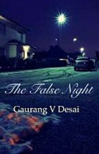 THE FALSE NIGHT (continuing soon) by GaurangVDesai