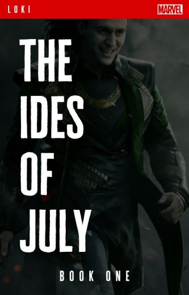 The Ides of July [A Loki + Avengers Fanfiction] - Book 1, Metamorphosis Series