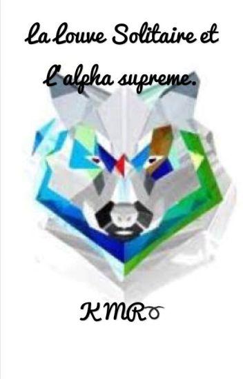 La louve solitaire et l'alpha suprême...