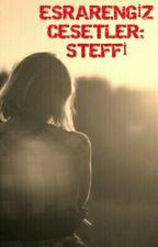 ESRARENGİZ CESETLER : STEFFİ by iremsahadet
