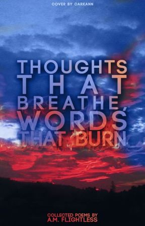 Thoughts That Breathe, Words That Burn by FlightlessTales