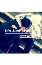 It's Just My Life. by XDinatjuhh