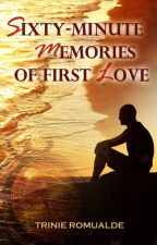 Sixty-Minute Memories of First Love by IamTrinie