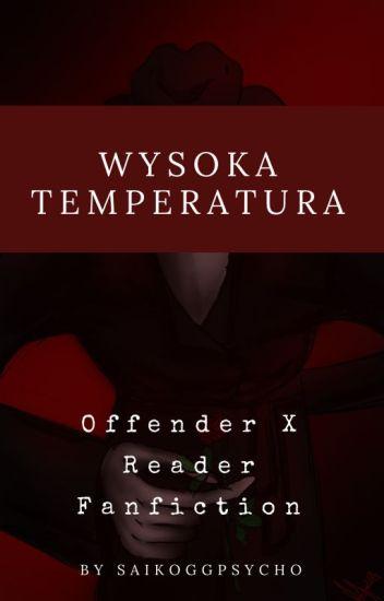 Wysoka Temperatura || Offender X Reader