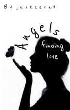 Angels-Finding Love by _MrsMalfoyXO