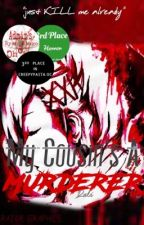 My Cousin's A Murderer [Book One~Psycho Family Series] by -Horror_Girl-
