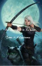 Les chroniques de Ra'esma: L'Espérance by AkenahJessica