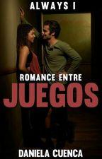 ROMANCE ENTRE JUEGOS   SAGA ALWAYS (LIBRO I) by DanielaCG249
