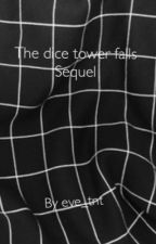 The Dice tower falls ~ sequel by Eve_TNT