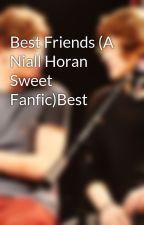 Best Friends (A Niall Horan Sweet Fanfic)Best by StylinsonBraver
