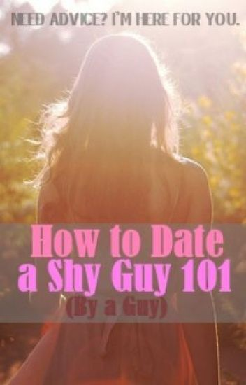 How To Date A Shy Guy 101 (By A Guy)
