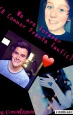 We are forever (a Connor Franta fanfic) by conniefrannie