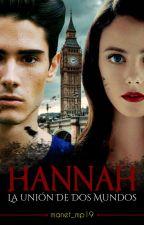 HANNAH: La unión de dos mundos by manet_mp19