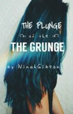 The Plunge Of The Grunge |✔| by NinahGibson