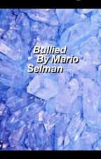 Bullied By Mario Selman by lilyrowland13