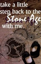 Take a Little Step Back to the Stone Age with Me by AveryAnonymous