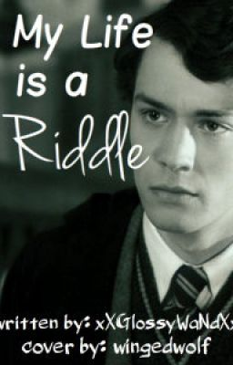 My life is a Riddle(Tom Riddle falls for a mudblood?!)