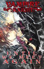Vampire Knight Until We Meet Again by DarkAli76