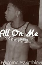 All on me (Jacob Latimore Love story) by QueenMill