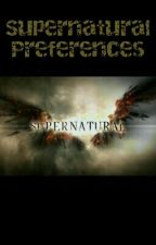 Supernatural Preferences by BrokenAngels_118