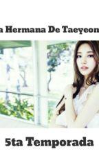 La Hermana De Taeyeon { 5ta Temporada } { Oh Sehun} by BelieveK
