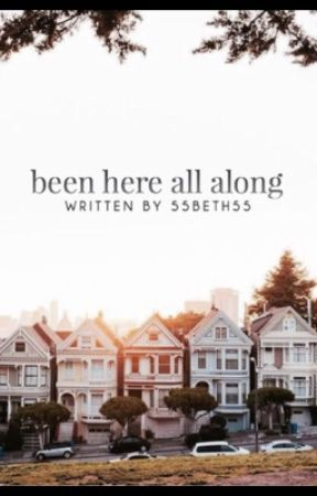 Been Here All Along  by QueenHeffa