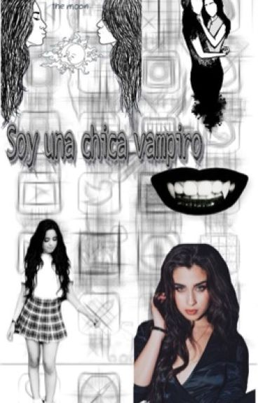 Soy Una Chica Vampiro ~CAMREN~G!P~