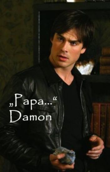 """Papa..."" Damon (Vampire Diaries FF)"