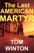 The Last American Martyr by TomWinton
