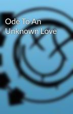 Ode To An Unknown Love by CreativeVirus