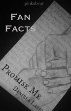 Promise Me - Fan Facts ღ by pinkxbear