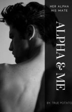 Alpha and Me (#Watty's 2016) by True_Potato